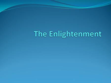 The Enlightenment Age of Reason. The Neo-Classical Period. Emphasis on the power of the mind.