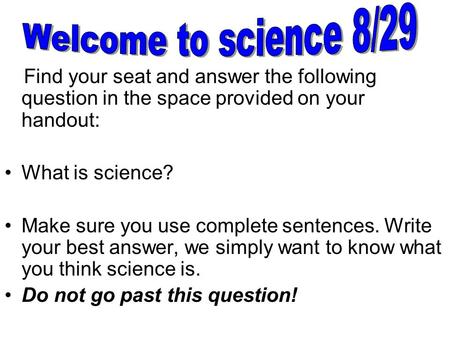Welcome to science 8/29 What is science?