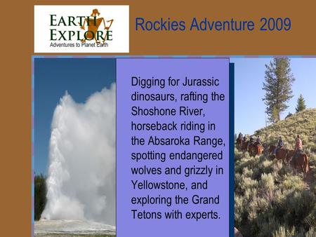 Rockies Adventure 2009 Digging for Jurassic dinosaurs, rafting the Shoshone River, horseback riding in the Absaroka Range, spotting endangered wolves and.