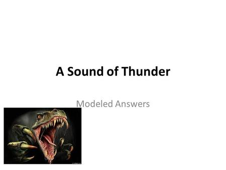 A Sound of Thunder Modeled Answers. Rules for Answering in English Classes Use complete sentences or paragraphs as appropriate. Avoid all indefinite pronoun.