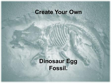 Create Your Own Dinosaur Egg Fossil.. First you'll need to find the right balloon for your egg.