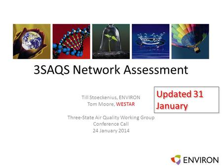 3SAQS Network Assessment Till Stoeckenius, ENVIRON Tom Moore, WESTAR Three-State Air Quality Working Group Conference Call 24 January 2014 Updated 31 January.