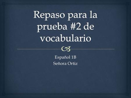 Español 1B Señora Ortiz.   Vamos a decorar la casa con _____________. Fill in the blank with the missing word(s).