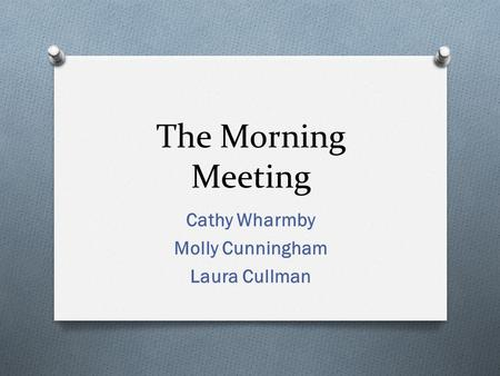 The Morning Meeting Cathy Wharmby Molly Cunningham Laura Cullman.