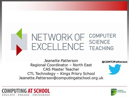 Jeanette Patterson Regional Coordinator – North East CAS Master Teacher CTL Technology – Kings Priory School