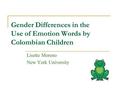 Gender Differences in the Use of Emotion Words by Colombian Children Lisette Moreno New York University.
