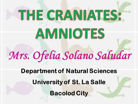 Mrs. Ofelia Solano Saludar Department of Natural Sciences University of St. La Salle Bacolod City.