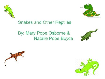 Snakes and Other Reptiles By: Mary Pope Osborne & Natalie Pope Boyce.