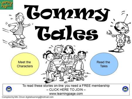 Tommy Tales Compiled by Mrs Driver Meet the Characters Read the Tales To read these stories on-line you need a FREE membership.