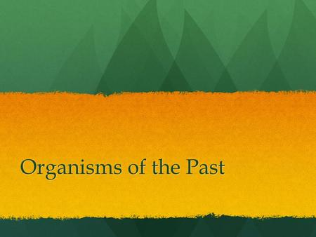 Organisms of the Past.