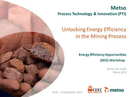 Metso Process Technology & Innovation (PTI) Unlocking Energy Efficiency in the Mining Process Energy Efficiency Opportunities (EEO)