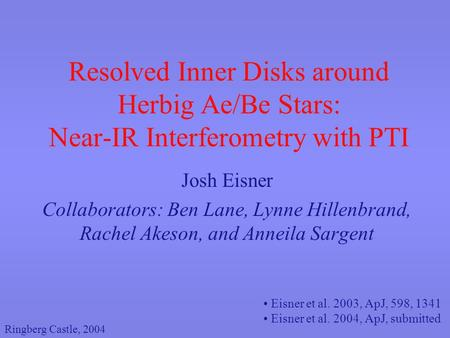 Resolved Inner Disks around Herbig Ae/Be Stars: Near-IR Interferometry with PTI Josh Eisner Collaborators: Ben Lane, Lynne Hillenbrand, Rachel Akeson,