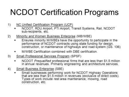 NCDOT Certification Programs 1)NC Unified Certification Program (UCP)  NCDOT, RDU Airport, PTI Airport, Transit Systems, Rail, NCDOT sub-recipients, etc.