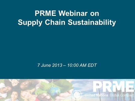 PRME Webinar on Supply Chain Sustainability 7 June 2013 – 10:00 AM EDT.