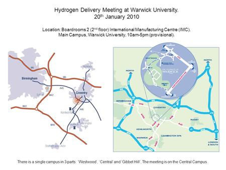 Hydrogen Delivery Meeting at Warwick University. 20 th January 2010 Location: Boardrooms 2 (2 nd floor) International Manufacturing Centre (IMC). Main.