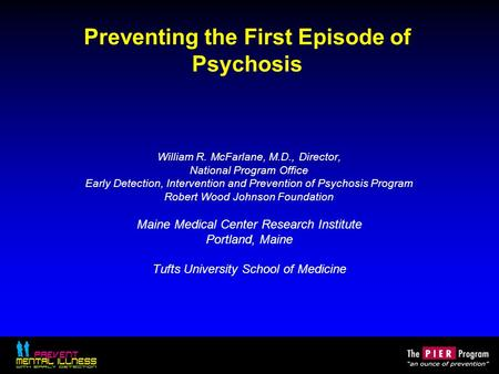 Preventing the First Episode of Psychosis William R. McFarlane, M.D., Director, National Program Office Early Detection, Intervention and Prevention of.