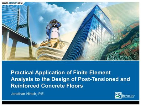 Practical Application of Finite Element Analysis to the Design of Post-Tensioned and Reinforced Concrete Floors Jonathan Hirsch, P.E.