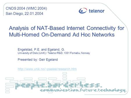 Analysis of NAT-Based Internet Connectivity for Multi-Homed On-Demand Ad Hoc Networks Engelstad, P.E. and Egeland, G. University of Oslo (UniK) / Telenor.