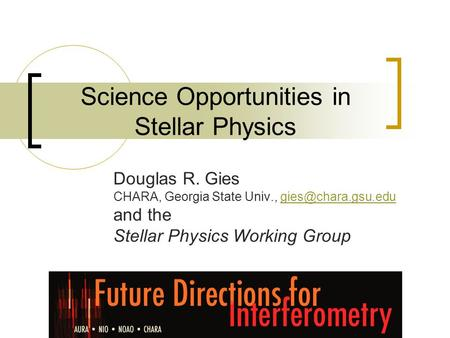 Science Opportunities in Stellar Physics Douglas R. Gies CHARA, Georgia State Univ., and the Stellar Physics Working