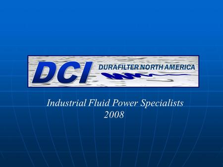 DURAFILTER NORTH AMERICA Industrial Fluid Power Specialists 2008.