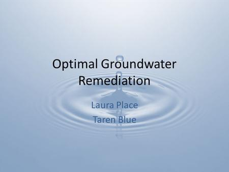 Optimal Groundwater Remediation Laura Place Taren Blue.