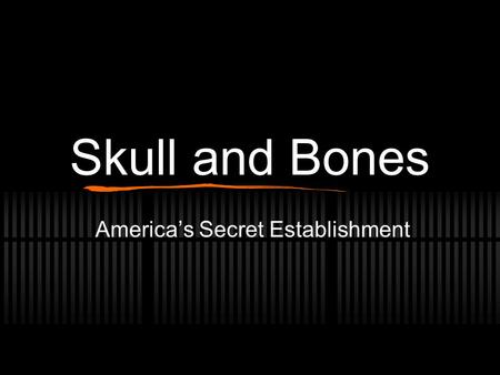 Skull and Bones America's Secret Establishment. The Beginning Established in 1832 by William Huntington Russell and Alphonso Taft Network of Graduates.