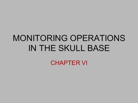 MONITORING OPERATIONS IN THE SKULL BASE CHAPTER VI.
