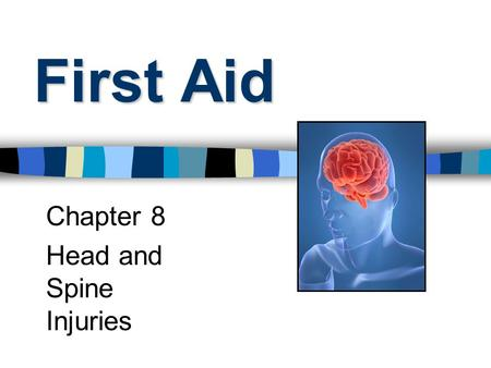 First Aid Chapter 8 Head and Spine Injuries. Head Injuries: Scalp Wounds Bleeding scalp does NOT mean blood supply to brain is affected.