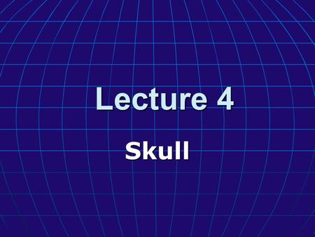 Lecture 4 Skull. Objectives: learn the bones of the braincase learn the bones of the braincase learn the bones of the face and palate learn the bones.