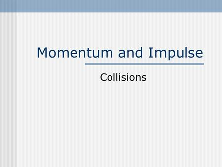 Momentum and Impulse Collisions. Center of Mass  ems/AP_Physics_C_Lesson_11/Cont ainer.html.