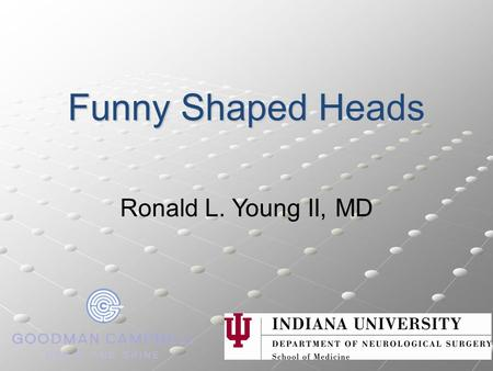 Funny Shaped Heads Ronald L. Young II, MD. Funny shaped heads Etiologies Congenital deformities Congenital deformities Positional molding Positional.