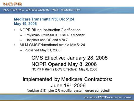 Medicare Transmittal 956 CR 5124 May 19, 2006 NOPR Billing Instruction Clarification – Physician Offices/IDTF use QR Modifier – Hospitals use QR and V70.7.