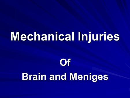Mechanical Injuries Of Brain and Meniges.