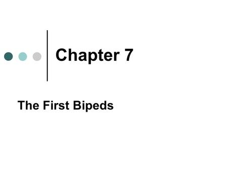 Chapter 7 The First Bipeds. Chapter Preview What Is the Anatomy of Bipedalism, and How Is It Preserved in the Fossil Record? Who Were the Australopithecines,