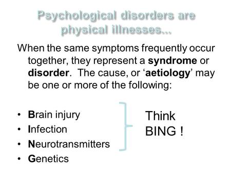 When the same symptoms frequently occur together, they represent a syndrome or disorder. The cause, or 'aetiology' may be one or more of the following: