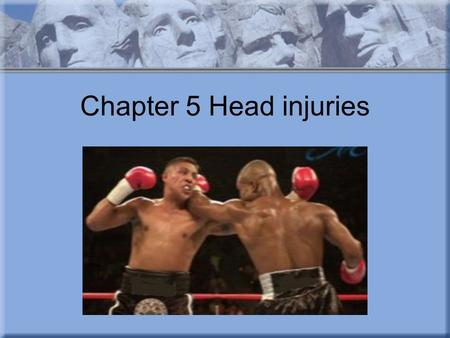 Chapter 5 Head injuries. Chapter 5 Objectives Describe the anatomy of the head. Understand that head injuries can be prevented. Understand the urgency.