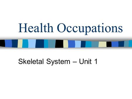 Health Occupations Skeletal System – Unit 1.