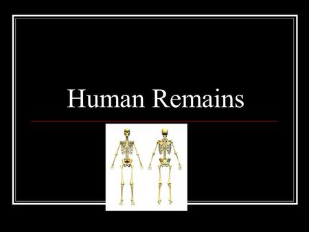 Human Remains. The Postmortem Interval: Determining the Time of Death A pathologist can do this most accurately within the first 24 hours using algor,
