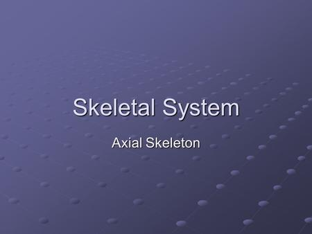 Skeletal System Axial Skeleton. Introduction Skull, vertebral column, thoracic cage (ribs & sternum)