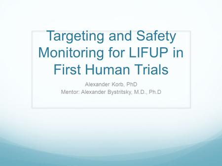Targeting and Safety Monitoring for LIFUP in First Human Trials Alexander Korb, PhD Mentor: Alexander Bystritsky, M.D., Ph.D.