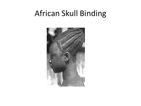 African Skull Binding. Cartilage Stretching Corset.