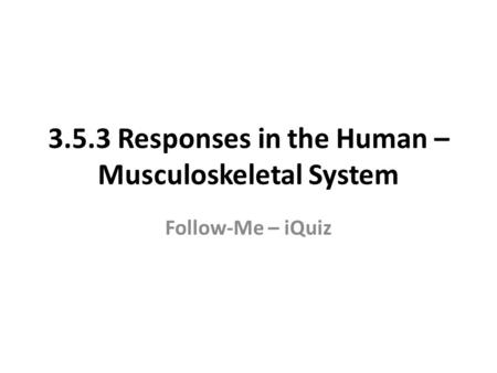 3.5.3 Responses in the Human – Musculoskeletal System Follow-Me – iQuiz.