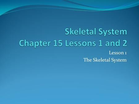 Skeletal System Chapter 15 Lessons 1 and 2