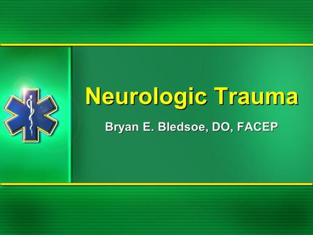 Neurologic Trauma Bryan E. Bledsoe, DO, FACEP. Neurologic Trauma.