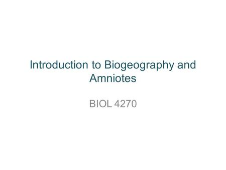 Introduction to Biogeography and Amniotes
