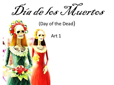 Día de los Muertos (Day of the Dead ) Art 1. Day of the Dead (Spanish: Día de los Muertos) Mexican holiday celebrated throughout Mexico and around the.