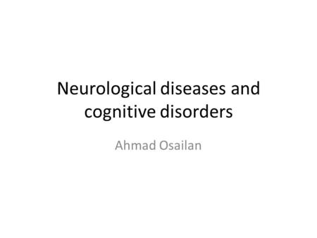 Neurological diseases and cognitive disorders Ahmad Osailan.