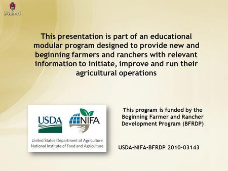 This presentation is part of an educational modular program designed to provide new and beginning farmers and ranchers with relevant information to initiate,