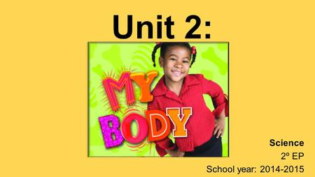 Unit 2: Science 2º EP School year: 2014-2015. 1. OUR BODY: 3 PARTS.