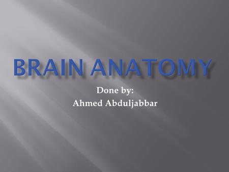 Done by: Ahmed Abduljabbar. Objectives  Students will be able to describe the general structure of the Cerebrum and Cerebral Cortex.  Students will.